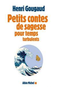 Petits contes de sagesse pour temps turbulents - Henri Gougaud